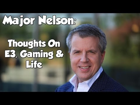 Major Nelson: Thoughts on E3, Gaming & Life