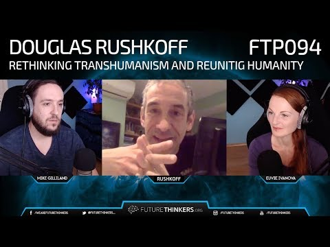 94: Douglas Rushkof - Rethinking Transhumanism and Reuniting Humanity