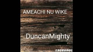 Duncan Mighty -  Ameachi Nu Wike (Official Audio)