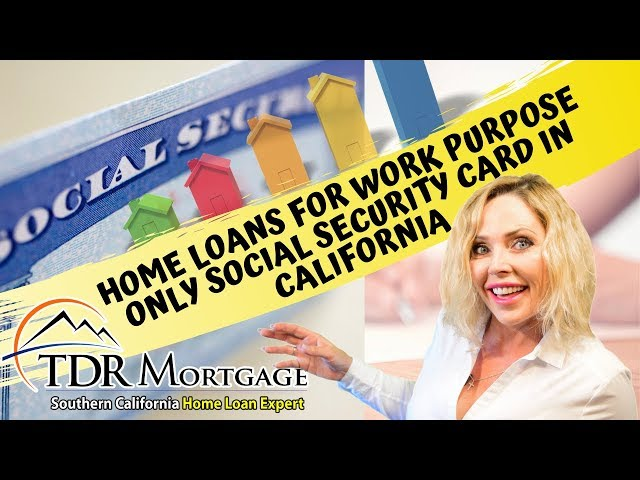 Home Loans For Work Purpose Only Social Security Card  | California | Corona | Riverside | LA