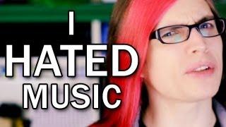I hated music.