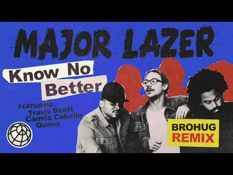 Major Lazer  Know No Better feat Travis Scott, Camila Cabello & Quavo BroHug Remix