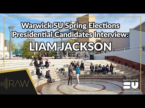 Liam Jackson - Warwick SU Presidential Candidate | RAW Interviews (The Big Decision 2018)