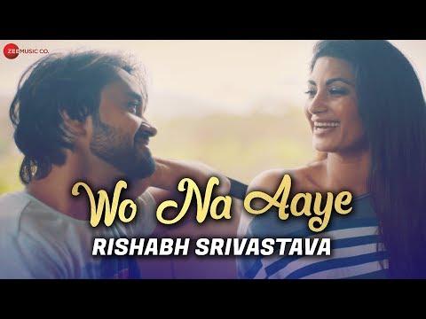 Wo Na Aaye – Rishabh Srivastava & Neetiy Yadav mp3 letöltés