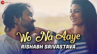 Wo Na Aaye - Official Music Video | Rishabh Srivastava & Neetiy Yadav