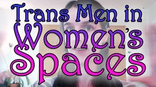 Trans Men in Womens Spaces