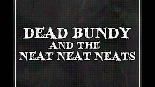"Dead Bundy and The Neat Neat Neats - ""Bruja"""