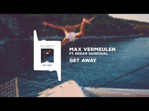 Max Vermeulen - Get Away ft. Edgar Sandoval Jr. [RADIO EDIT]