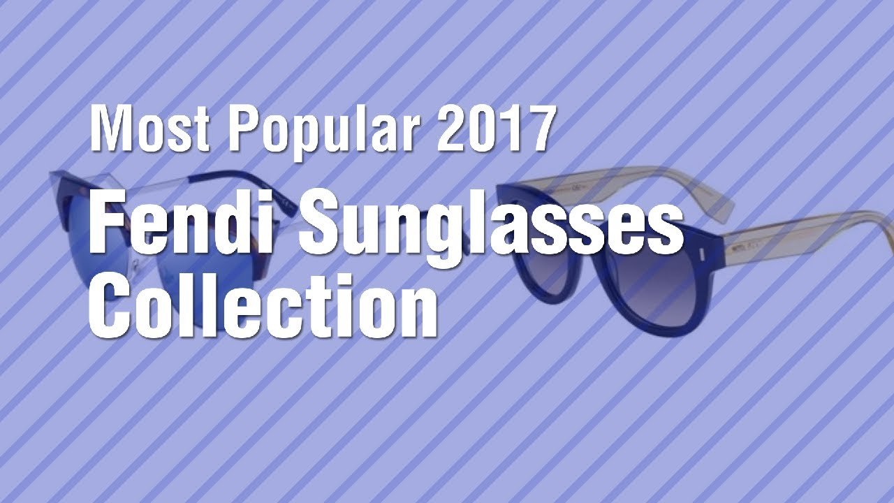 d8cde733f5d Fendi Sunglasses Collection    Most Popular 2017 - YouTube