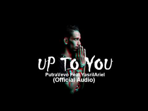 Up To You - PutraVevo Feat Yasril Ariel (Official Audio)
