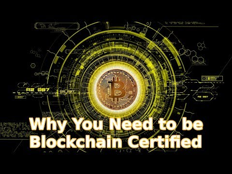 WHY YOU NEED TO GET BLOCKCHAIN CERTIFIED