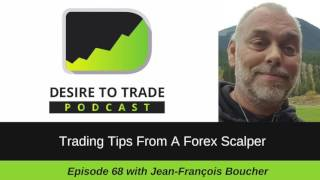 Forex Scalper's Trading Tips To Trade The Market Everyday – Jean-François Boucher (068)