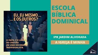 A Igreja é Minha - Parte II - EBD - Rev. Alessandro Capelari