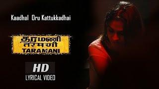 Download Hindi Video Songs - Kaadhal Oru Kattukkadhai (Lyrical Video) - Taramani | Yuvan Shankar Raja | Na Muthukumar | Ram