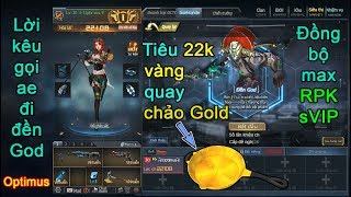Truy kích ✓-Tiêu 22k vàng quay Chảo Gold, Max đồng bộ RPK nick Optimus và lời kêu gọi.