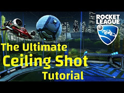 The Ultimate Ceiling Shot Tutorial | Rocket League