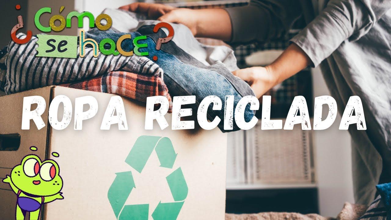Ropa reciclada ¿Cómo se hace?