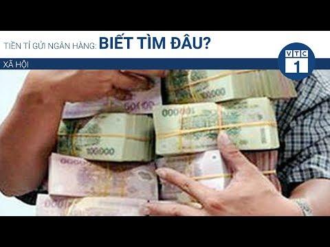 Tiền tỉ gửi ngân hàng: Biết tìm đâu? | VTC1