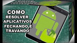 Solução!!! Veja Como Corrigir Erro Dos Aplicativos Que Ficam Fechando e Travando no Android