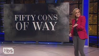 Fifty Cons of Way | April 10, 2019 Act 2 | Full Frontal on TBS