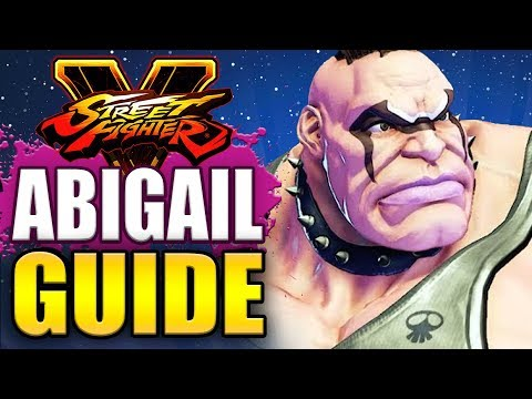 SFV - ABIGAIL Guide & Movelist Breakdown - All You Need To Know!