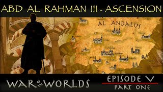 The History of Abd Al Rahman III - The Greatest Ruler of Islamic Spain WOTW EP 5 P1