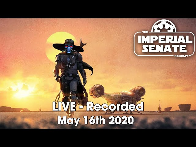 The Imperial Senate Podcast LIVE - (Recorded: May 16th 2020)