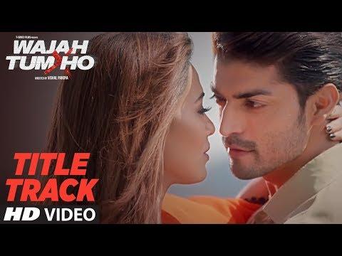 Wajah Tum Ho Title Song   Mithoon, Tulsi Kumar, Sana Khan, Sharman, Gurmeet,   Vishal Pandya