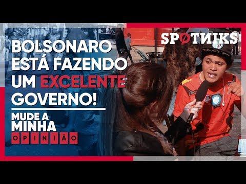 """""""Bolsonaro está fazendo um excelente governo. Mude a minha opinião."""""""