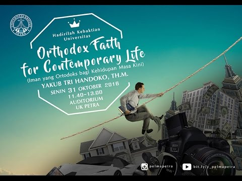 Yakub Tri Handoko, Th.M.: Orthodox Faith and Contemporary Life [Rekaman Khotbah Kebaktian UK Petra]