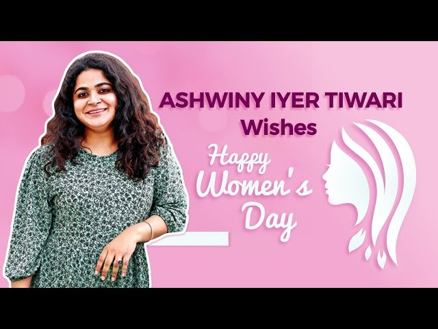 Happy Women's Day 2020   Meet Director Ashwiny Iyer Tiwari who OPENS UP on Girls being too EMOTIONAL