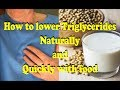 How to lower triglycerides naturally with food -Lower bad cholesterol fast