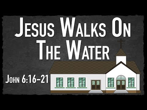 Jesus Walks on the Water - John 6:16-21
