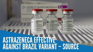 AstraZeneca effective against Brazil variant – source