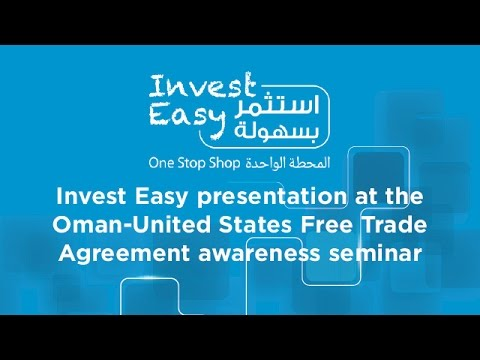 Invest Easy presentation at Oman-United States Free Trade Agreement awareness seminar (with Q & A)
