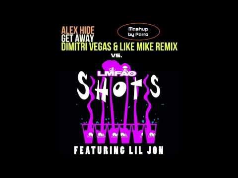 Get Away vs.Shots (Parro Mashup) LMFAO ft Lil Jon vs.Dimitri Vegas & Like Mike & Alex Hide