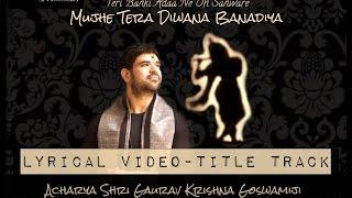 """Official Lyrical Video of """"MUJHE TERA DIWANA BANADIYA"""""""