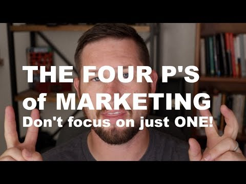 The Four P's of Marketing - Don't focus on just one.