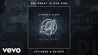 Citizens & Saints - Oh! Great Is Our God (Audio)