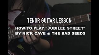 Tenor Guitar Lesson: 'Jubilee Street' by Nick Cave & The Bad Seeds
