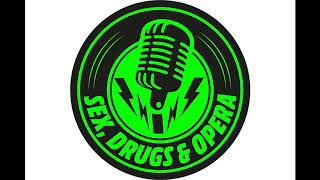 Sex, Drugs, and Opera - Episode 1- April 7th 2018