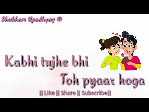 Kabhi Tujhe Bhi Toh Pyaar Hoga❤ (Lyrics)   Tujhe Bhula Diya  Whatsapp Status Video  Love Status
