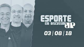 Esporte Em Discussão - 03/08/18