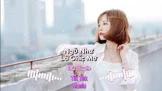 Ngỡ Như Là Giấc Mơ Remix 2020 - Chu Duyên | Tik Tok Music
