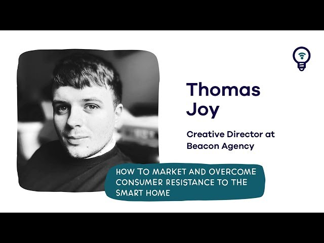 Thomas Joy (Beacon) - How to market and overcome consumer resistance to the smart home + Q&As