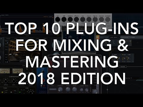TOP 10 PLUG-INS for Mixing and Mastering (2018 Edition)
