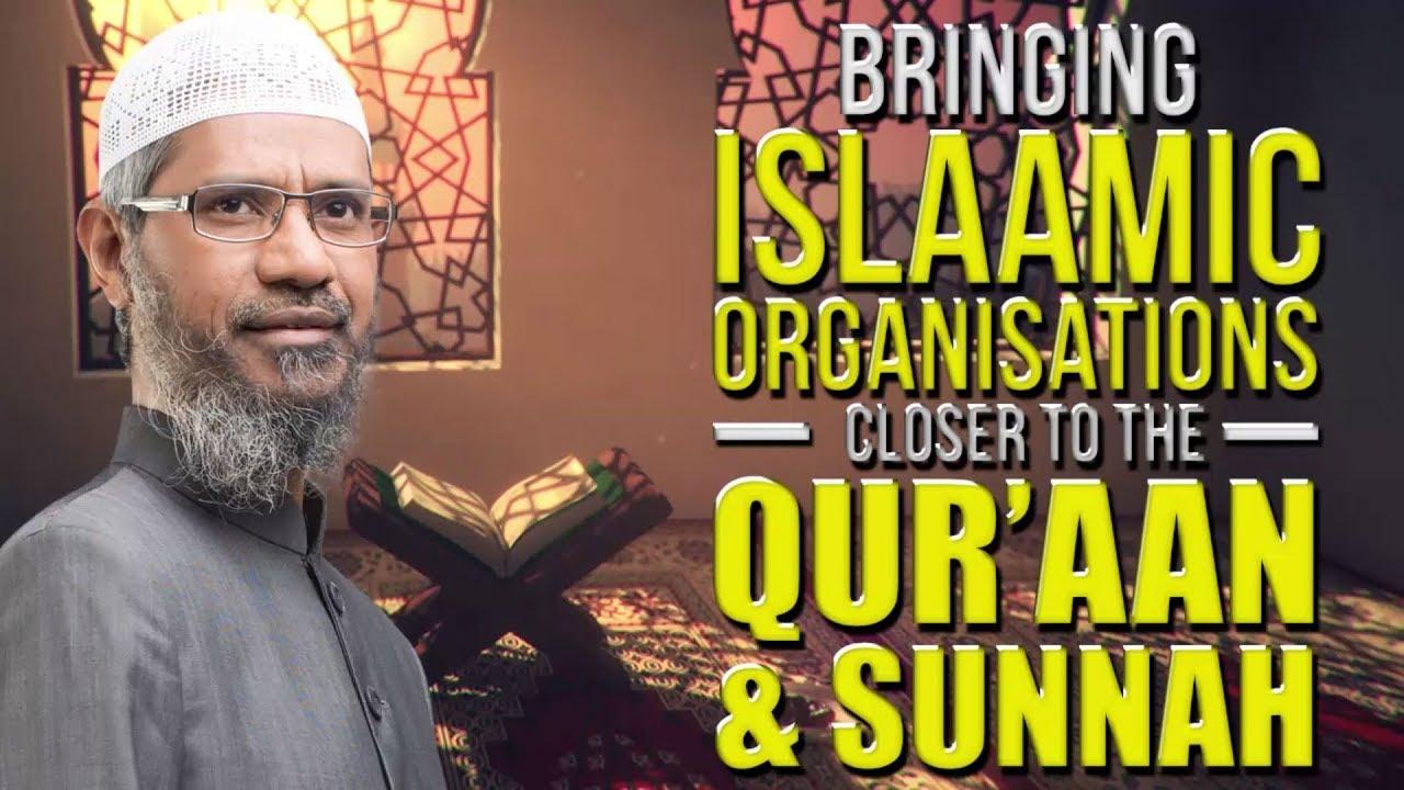 Bringing Islaamic Organisations Closer to the Qur'aan & Sunnah - Dr Zakir Naik