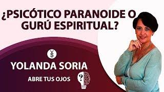 ¿PSICÓTICO PARANOIDE O GURÚ ESPIRITUAL?  con Yolanda Soria y Luis Palacios