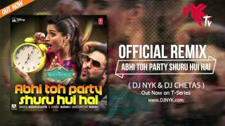 Official Remix | Abhi Toh Party Shuru Hui Hai ft Badshah (Khoobsurat) |  DJ NYK & DJ Chetas