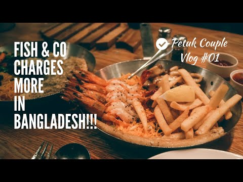 Fish & Co Charges More In Bangladesh || Petuk Couple || Food Vlog #01
